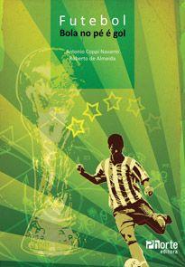 Futebol: bola no pé é gol (Antonio Coppi Navarro, Roberto de Almeida)  - Phorte Editora