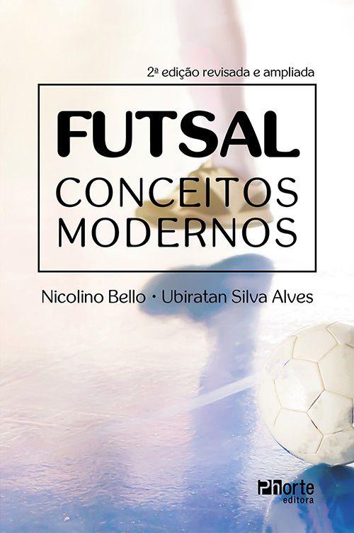 Futsal conceitos modernos - 2ª edição (Nicolino Belo, Ubiratan Silva Alves)  - Phorte Editora