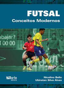 Futsal: conceitos modernos  - Phorte Editora