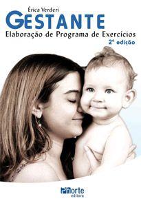 Gestante - 2ª edição: elaboração de programa de exercícios ( Érica Beatriz Lemes Pimentel Verderi)   - Phorte Editora