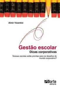 Gestão escolar: dicas corporativas: nossas escolas estão prontas para os desafios? ( Almir Vicentini)  - Phorte Editora