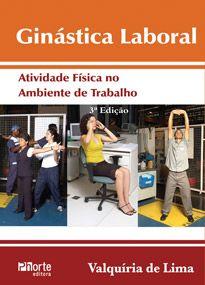 Ginástica laboral - 3ª edição: atividade física no ambiente de trabalho (Valquíria Aparecida de Lima )   - Phorte Editora