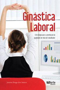 Ginástica laboral: estratégia para a promoção da qualidade de vida do trabalhador ( Josenei Braga dos Santos)  - Phorte Editora
