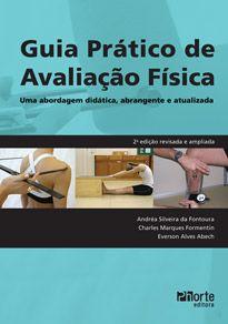Guia prático de avaliação física - 2ª edição: uma abordagem didática, abrangente e atualizada (Andrea Silveira da Fontoura, Charles Marques Formetin)  - Phorte Editora