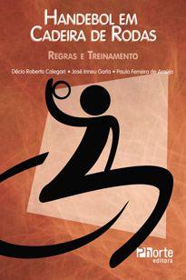 Handebol em cadeira de rodas: regras e treinamento (Décio Roberto Calegari, José Irineu Gorla)  - Phorte Editora
