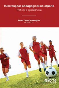 Intervenções pedagógicas no esporte: práticas e experiências (Paulo Cesar Montagner)  - Phorte Editora