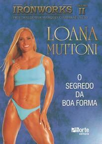 Iron Works: Vol 2 - Loana Muttoni (Loana Muttoni e Waldemar Marques Guimarães)   - Phorte Editora