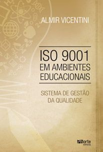 ISO 9001 em ambientes educacionais: sistema de gestão de qualidade (Almir Vicentini)   - Phorte Editora
