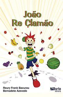 João Re Clamão ( Bernadete Aparecida R. Azevedo, Reury Frank Pereira Bacurau)   - Phorte Editora