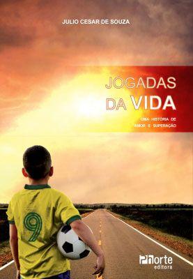 Jogadas da vida: uma história de amor e superação (Julio Cesar Prado Pereira de Sousa)  - Phorte Editora