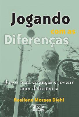 Jogando com as diferenças - 2ª edição: jogos para crianças e jovens com deficiência  - Phorte Editora