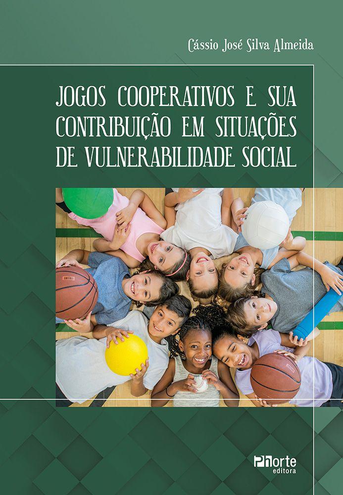 Jogos cooperativos e sua contribuição em situações de vulnerabilidade social (Cássio José Silva Almeida)  - Phorte Editora