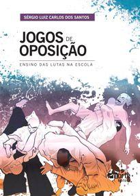 Jogos de oposição: ensino das lutas na escola  - Phorte Editora