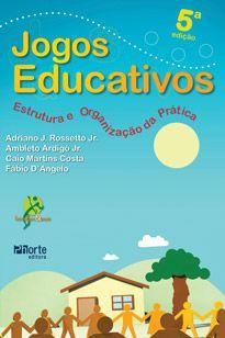 Jogos educativos - 5ª edição: estrutura e organização da prática  - Phorte Editora