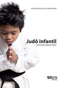 Judô infantil: uma brincadeira séria! (Antonio Francisco Cordeiro Roza)  - Phorte Editora