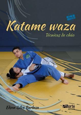 Katame Waza - Técnicas de Chão Coleção Judô Vol 2 (Edson Silva Barbosa)  - Phorte Editora
