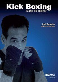 Kick boxing: a arte de ensinar (Sergio Antonio da Silva)  - Phorte Editora