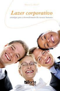 Lazer corporativo: estratégias para o desenvolvimento dos recursos humanos ( Marcos Gonçalves Maciel)  - Phorte Editora
