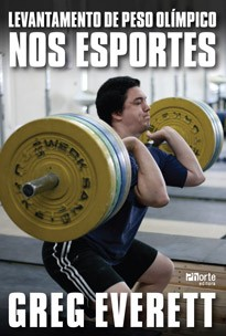 Levantamento de peso olímpico nos esportes (Greg Everett)  - Phorte Editora