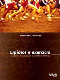 Lipídios e exercício: aspectos fisiológicos e do treinamento (Waldemar de Paula Lima)  - Phorte Editora