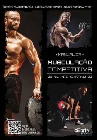 Manual da Musculação Competitiva (Aylton Figueira Junior, Gustavo Allegretti João)  - Phorte Editora