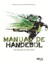 Manual de handebol: da iniciação ao alto nível (Prof. Dr. Pablo Juan Greco, Prof. Dr. Juan J. Fernández Romero)  - Phorte Editora