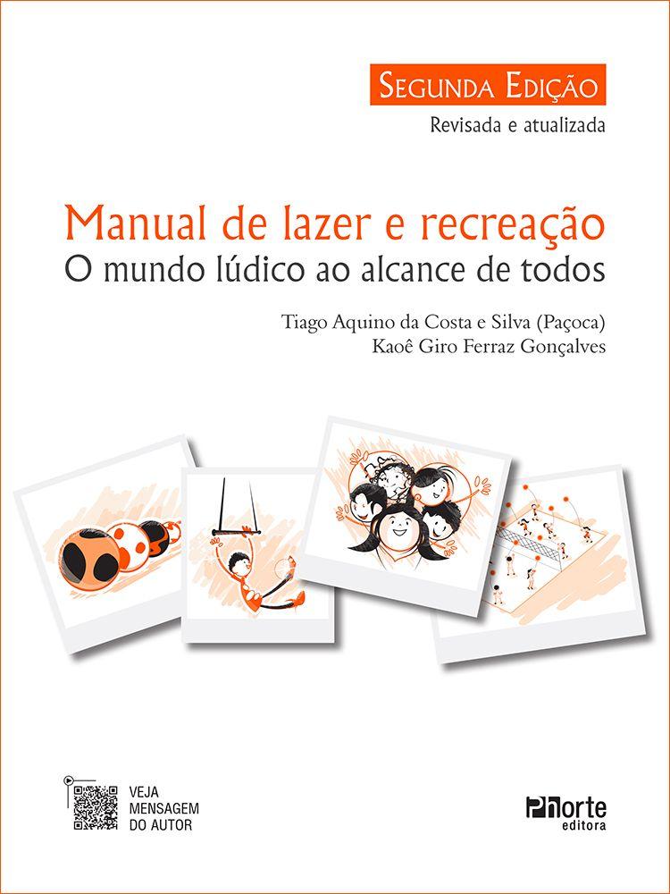 Manual de lazer e recreação - 2ª edição: o mundo lúdico ao alcance de todos  - Phorte Editora