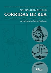 Manual do Gestor de Corridas de Rua (Anderson do Prado Barbosa)  - Phorte Editora