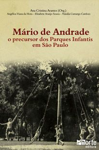Mário de Andrade: o precursor dos Parques Infantis em São Paulo ( Ana Cristina Arantes, Angélica Viana Da Hora)    - Phorte Editora