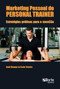 Marketing pessoal do personal trainer: estratégias práticas para o sucesso  - Phorte Editora