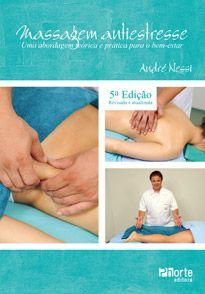 Massagem Antiestresse - 5ª edição: uma abordagem teórica e prática para o bem-estar  - Phorte Editora