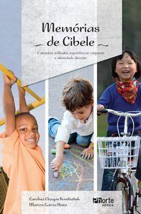 Memórias de Cibele: experiências corporais e identidade docente (Carolina Chagas Kondratiuk, Marcos Garcia Neira)   - Phorte Editora