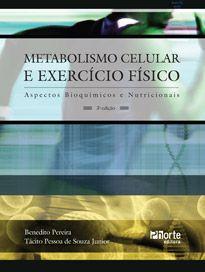 Metabolismo celular e exercício físico - 3ª edição: aspectos bioquímicos e nutricionais (Benedito Pereira e Tácito Pessoa de Souza Jr. )  - Phorte Editora