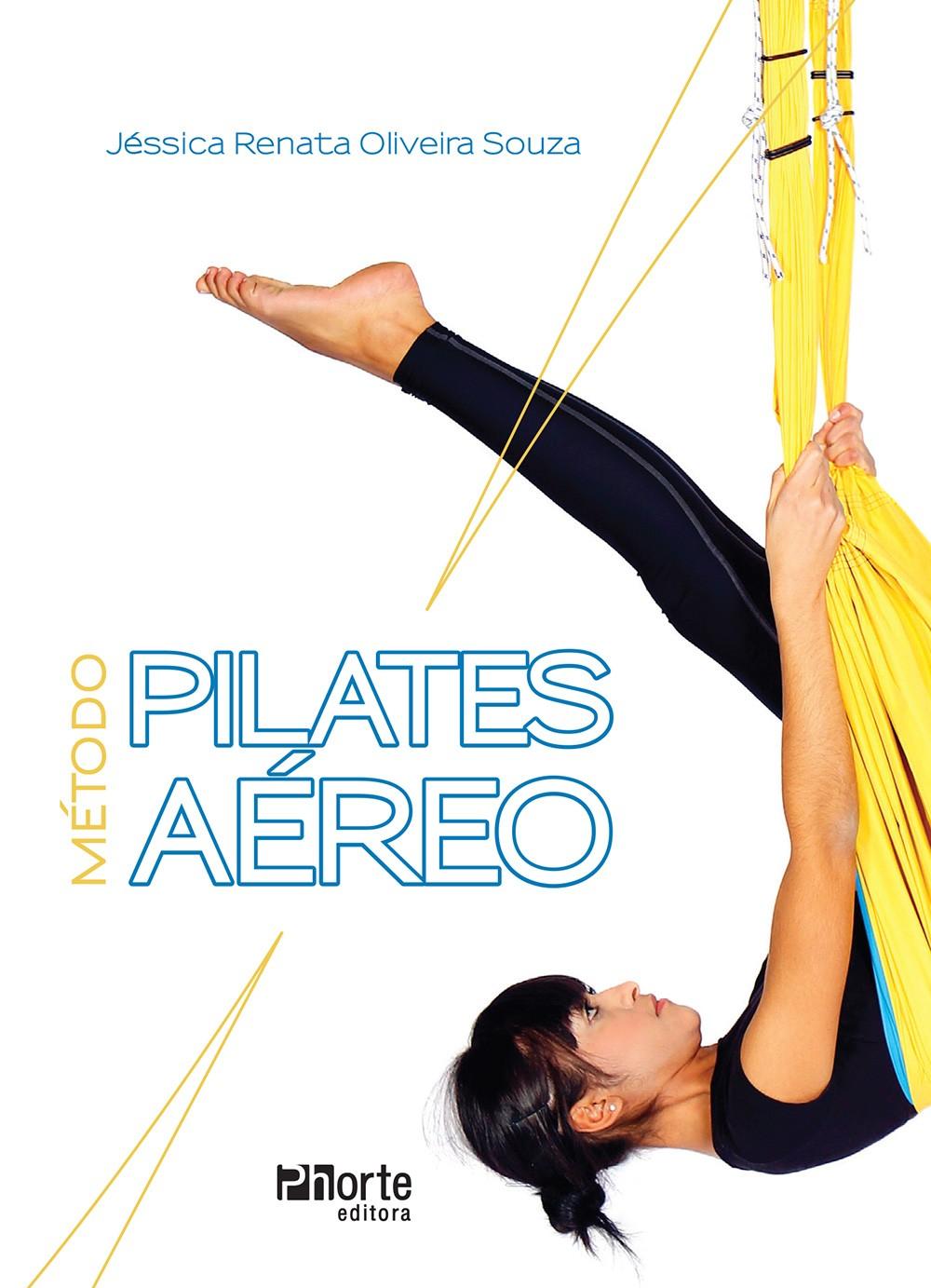 Método pilates aéreo (Jéssica Renata Oliveira Souza)  - Phorte Editora