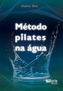 Método pilates na água (Andréa de Melo Lima)  - Phorte Editora