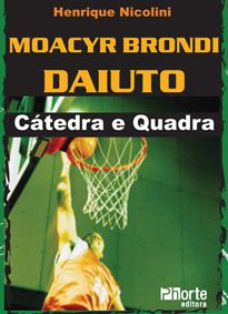 Moacyr Brondi Daiuto: cátedra e quadra ( Henrique Nicolini)  - Phorte Editora