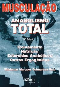 Musculação Anabolismo Total - 9ª edição treinamento, nutrição, esteróides anabólicos, outros ergogênicos (Waldemar Marques Guimarães Neto)  - Phorte Editora