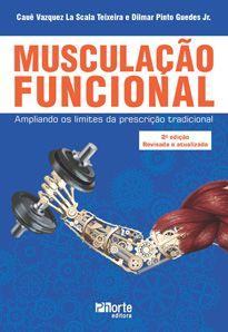 Musculação Funcional - 2ª edição: ampliando os limites da prescrição tradicional ( Cauê Vazquez La Scala, Dilmar Pinto Guedes)   - Phorte Editora