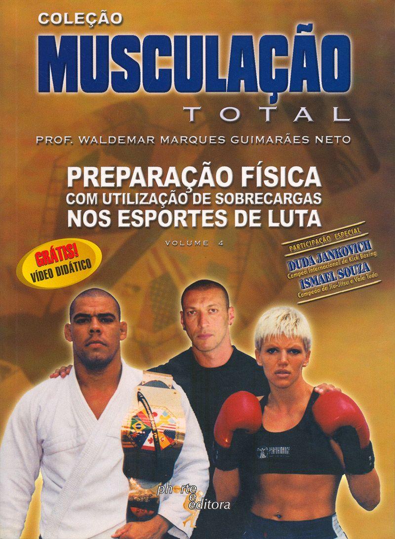 Musculação total: vol 4: preparação física com utilização de sobrecarga nos esportes de luta (Waldemar Marques Guimarães Neto)  - Phorte Editora