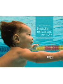 Natação para bebês, infantil e iniciação: uma estimulação para a vida  - Phorte Editora