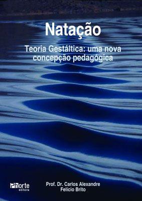 Natação teoria gestáltica: uma nova concepção pedagógica (Carlos Alexandre Felício Brito)  - Phorte Editora