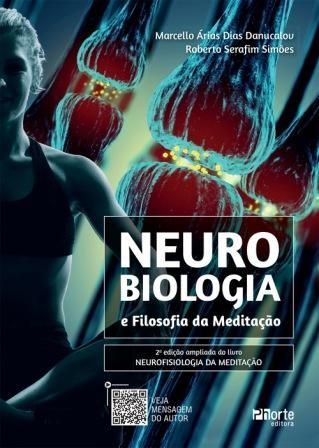 Neurobiologia e filosofia da meditação ( Marcello Árias Dias Danucalov, Roberto Serafim Simões)  - Phorte Editora