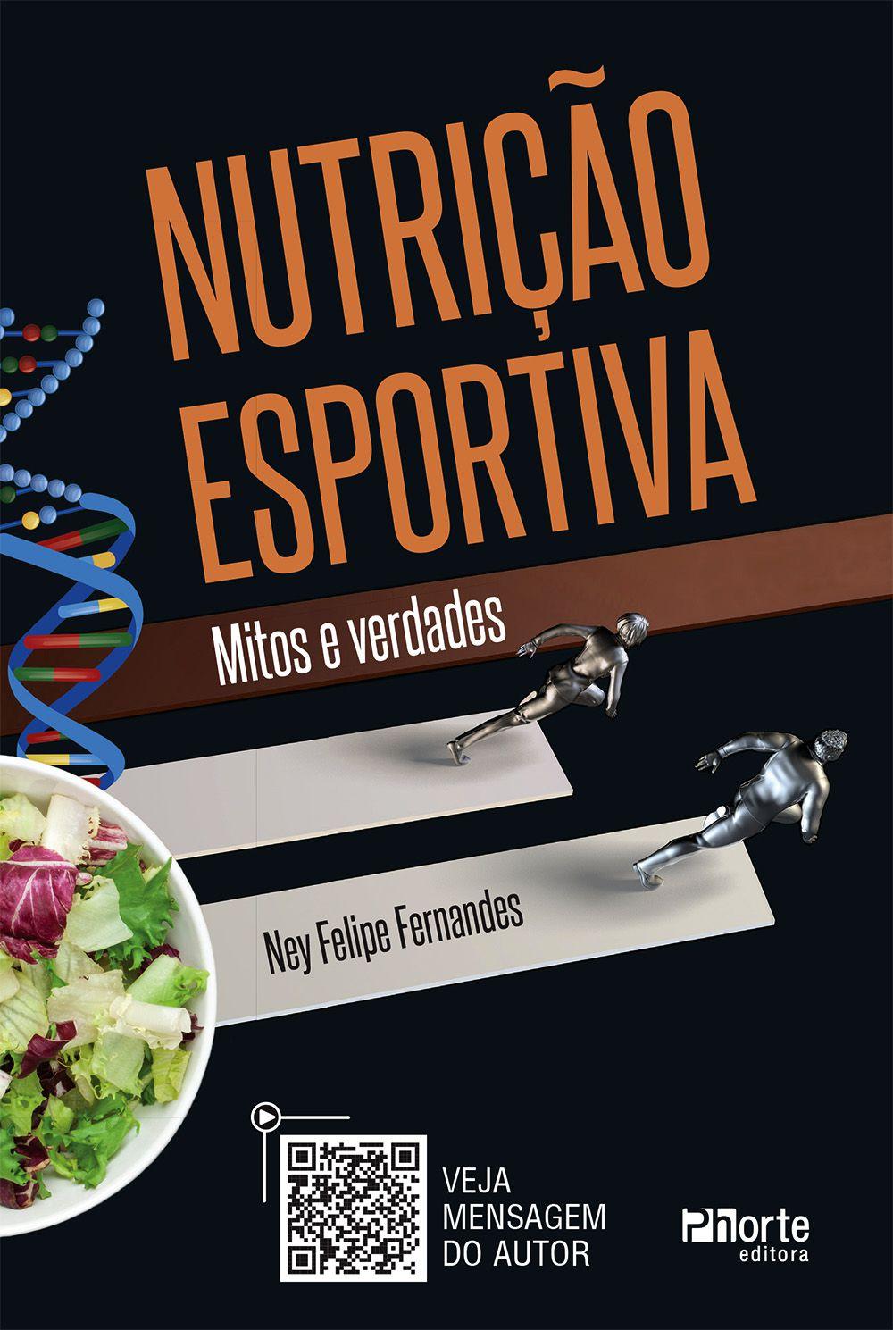 Nutrição Esportiva: Mitos e Verdades (Ney Felipe Fernandes )  - Phorte Editora