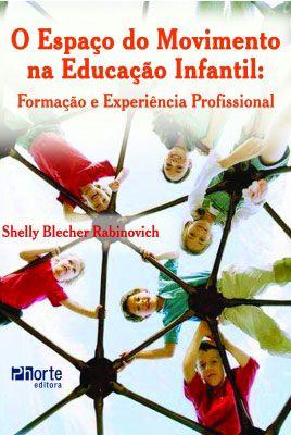 O espaço do movimento na educação infantil: formação e experiência profissional (Shelly Blecher Rabinovich)  - Phorte Editora
