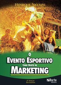 O evento esportivo como objeto de marketing - 2ª edição (Henrique Nicolini)   - Phorte Editora