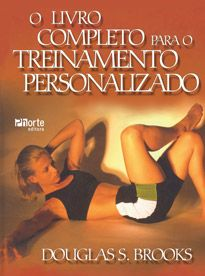 O livro completo para o treinamento personalizado (Douglas S. Brooks, Human Kinetics)   - Phorte Editora