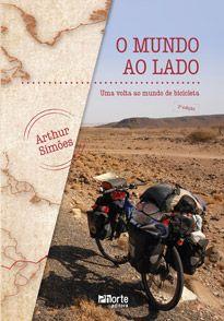 O mundo ao lado - 2ª edição: Uma Volta ao Mundo de Bicicleta ( Arthur Simões)  - Phorte Editora