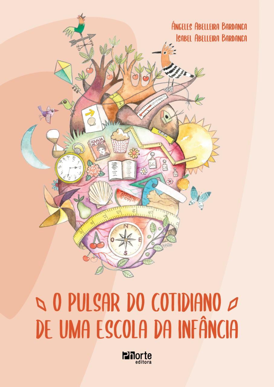 O Pulsar do cotidiano de uma escola da infância  (Ángeles Abelleira e Isabel Abelleira)  - Phorte Editora