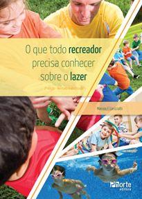 O que todo recreador precisa conhecer sobre o lazer - 2ª edição ( Marcos Fernando Larizzatti)  - Phorte Editora