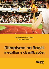 Olimpismo no Brasil: medalhas e classificações ( Aristides Almeida Rocha, Henrique Nicolini)   - Phorte Editora